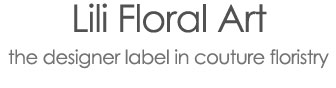 Lili Floral Art - The designer label in couture floristry